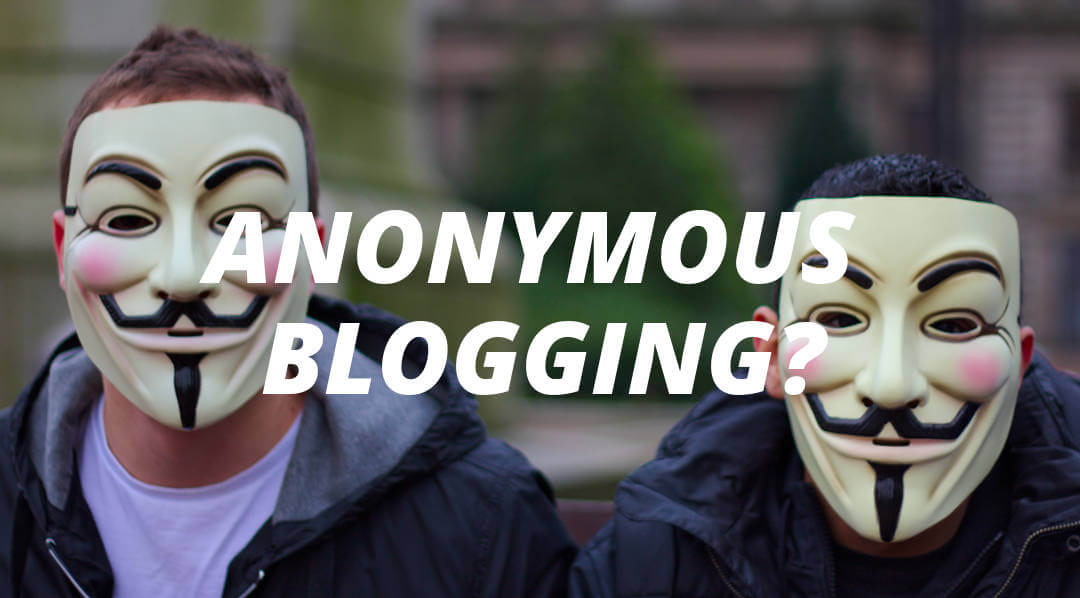 How Do I Start An Anonymous Blog?