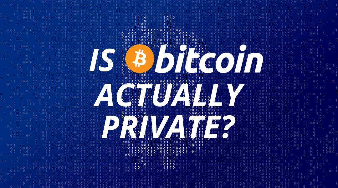 Is Bitcoin Actually Private?