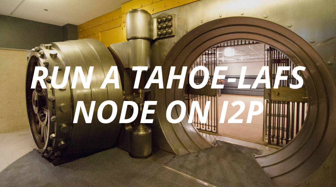 Tahoe-LAFS Tutorial (Part 3) | Running a Storage Node on I2P