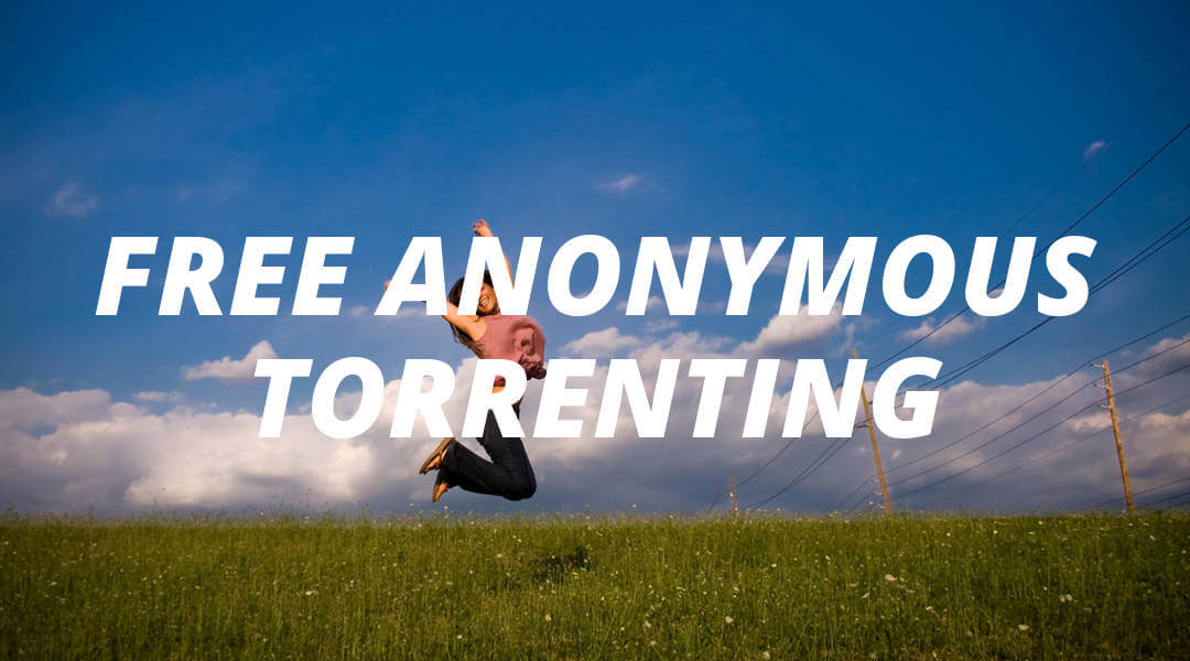 How To Actually Torrent Privately & Anonymously For Free